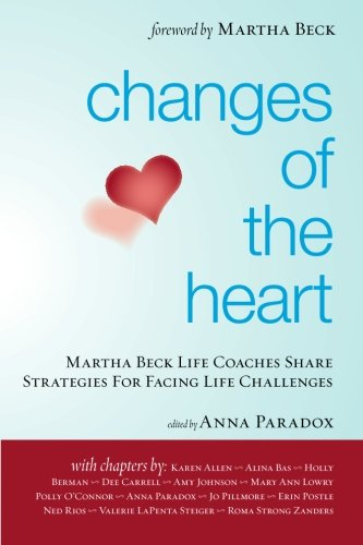 9781439248096: Changes of the Heart: Martha Beck Life Coaches Share Strategies for Facing Life Challenges