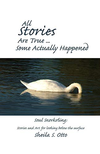 All Stories Are True . Some Actually Happened: Soul Snorkeling: Stories and Art for looking below ...