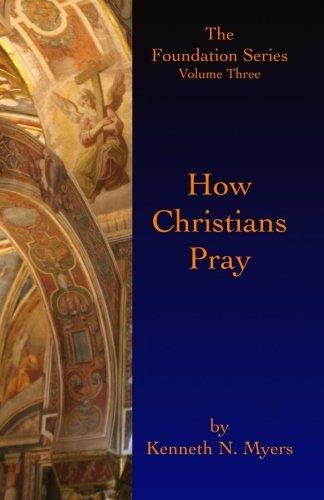 9781439249208: How Christians Pray: The Foundation Series Volume Three