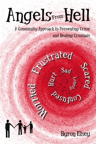 Angels From Hell: A Community Approach to Preventing Crime and Healing Criminals: Elsey, Byron