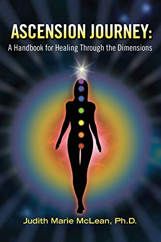 Ascension Journey: A Handbook for Healing Through the Dimensions: McLean Ph.D., Judith Marie