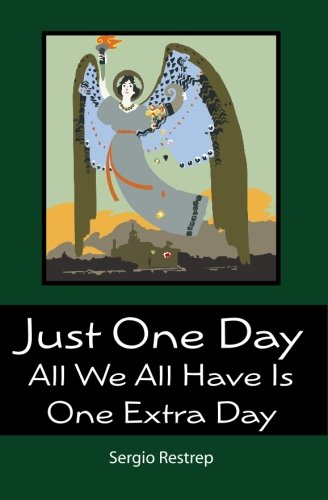 Just One Day: All We All Have Is One Extra Day: Sergio Restrep