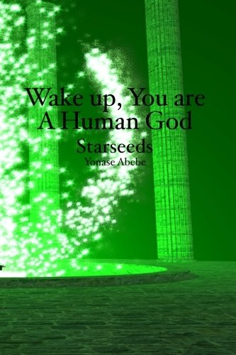 Wake up, You are a Human God: Starseeds: Abebe, Yonase