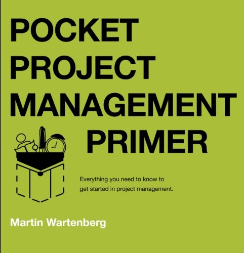 Pocket Project Management Primer: Everything you need to know to get you started in project ...