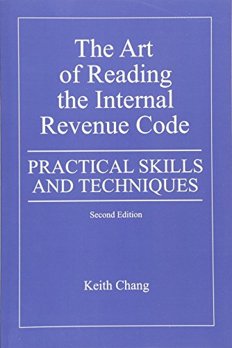 The Art of Reading the Internal Revenue Code: Practical Skills and Techniques, Second Edition: ...