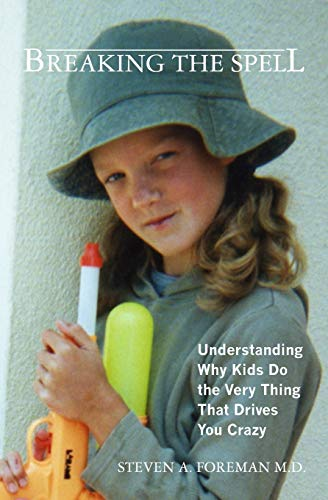 9781439251935: Breaking the Spell: Understanding Why Kids Do the Very Thing That Drives You Crazy