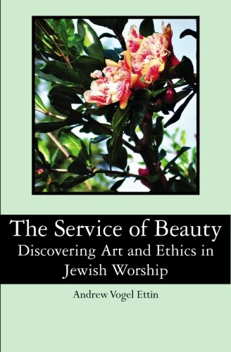 9781439252208: The Service of Beauty: Discovering Art and Ethics in Jewish Worship