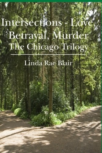 Intersections - Love, Betrayal, Murder: The Chicago Trilogy: Linda Rae Blair