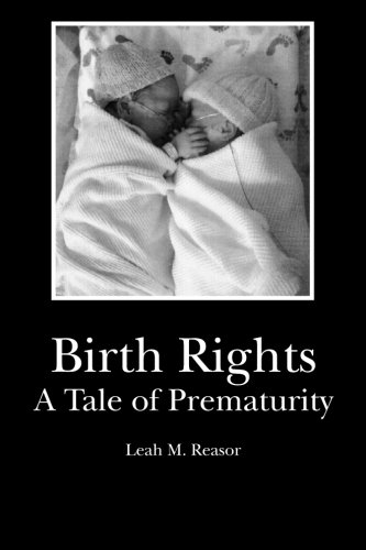 Birth Rights: A Tale of Prematurity: Leah M. Reasor