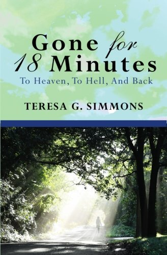 9781439252994: Gone For 18 Minutes: To Heaven, To Hell, And Back