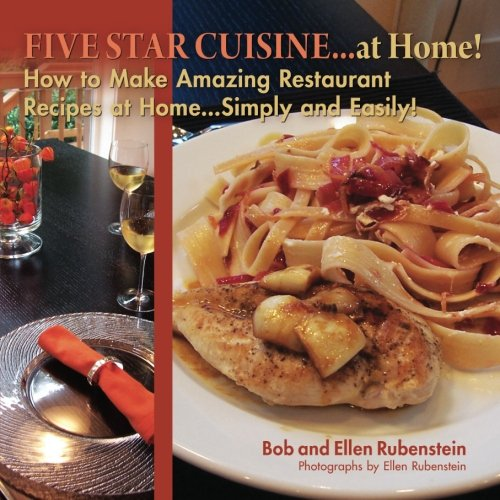 9781439253052: Five Star Cuisine...at Home!: How to Make Amazing Restaurant Recipes at Home...Simply and Easily!