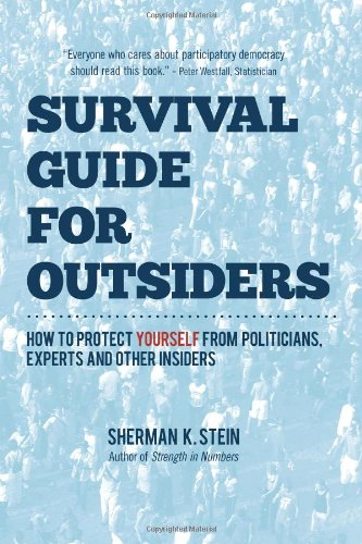 Survival Guide for Outsiders: How to protect yourself from politicians, experts, and other insiders...