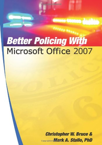 Better Policing With Microsoft Office 2007: Christopher W. Bruce,