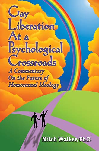 9781439254028: Gay Liberation at a Psychological Crossroads: A Commentary on the Future of Homosexual Ideology