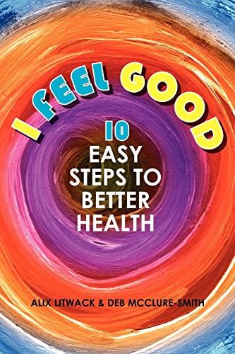 9781439254455: I Feel Good: 10 Easy Steps to Better Health