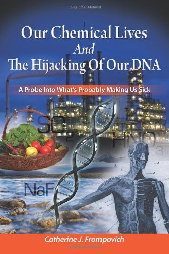 9781439255360: Our Chemical Lives and the Hijacking of Our DNA: A Probe into What's Probably Making Us Sick