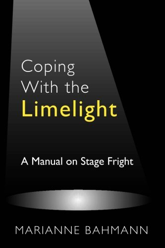 Coping with the Limelight: A Manual on Stage Fright: Marianne Bahmann