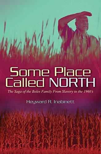 Some Place Called North: The Saga of: Inabinett, Heyward R.