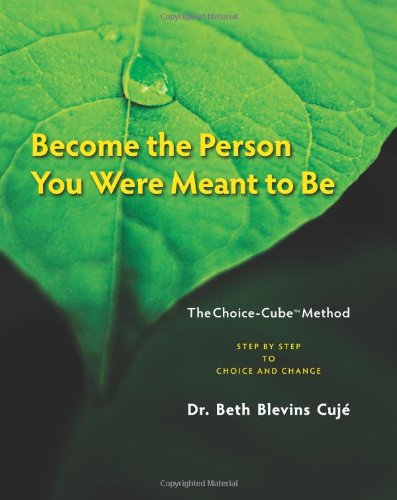 Become the Person You Were Meant to Be: Step by Step to Choice and Change, First Edition: Beth ...