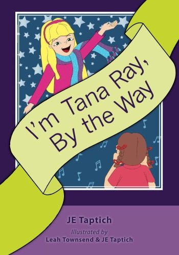I'm Tana Ray, By the Way: JE Taptich