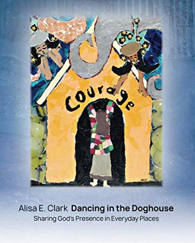 9781439258675: Dancing in the Doghouse: Sharing God's Presence in Everyday Places