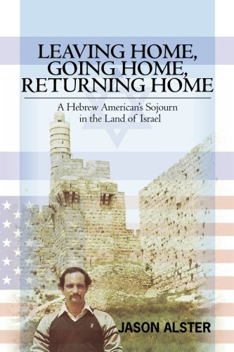 9781439258750: Leaving Home, Going Home, Returning Home: A Hebrew American's Sojourn in the Land of Israel