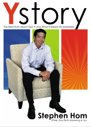 Ystory: The Real Truth About Gen Y and What It Means For Marketers: Stephen Hom