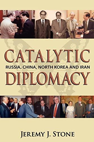 Catalytic Diplomacy: Russia, China, North Korea and Iran: Jeremy J. Stone