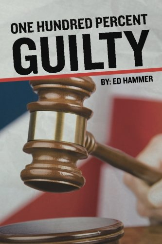 9781439260678: One Hundred Percent Guilty: How an Insider Links the Death of Six Children to the Politics of Convicted Illinois Governor George Ryan