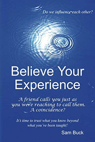 9781439260913: Believe Your Experience: Trust what you know beyond what you''ve been taught.
