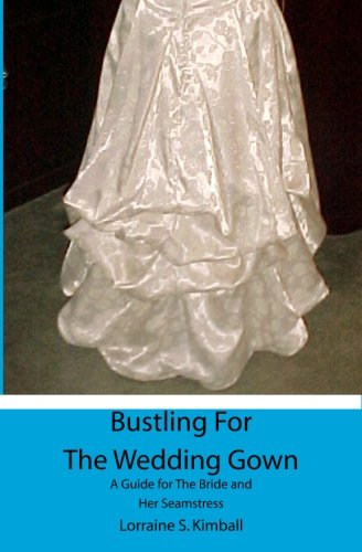 9781439262139: Bustling For The Wedding Gown: A Guide for The Bride and Her Seamstress