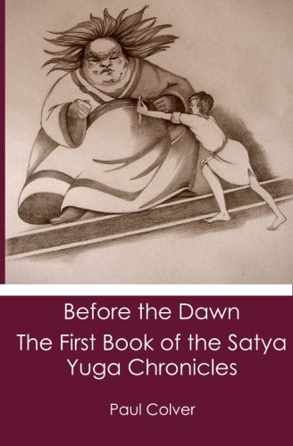 Before the Dawn: The First Book of the Satya Yuga Chronicles: Paul Colver