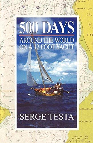 500 Days: Around the World on a 12 Foot Yacht - Testa, Serge