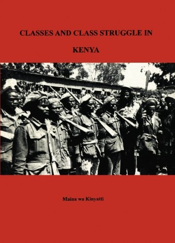 Classes and Class Struggle in Kenya: Kinyatti, Maina wa