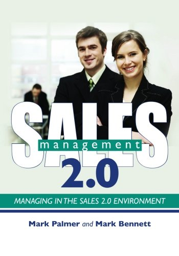 Sales Management 2.0: Managing in the Sales 2.0 Environment: Mark Bennett, Mark Palmer