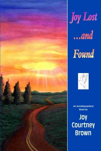 Joy Lost...and Found: An Autobiographical Novel: Brown, Joy Courtney