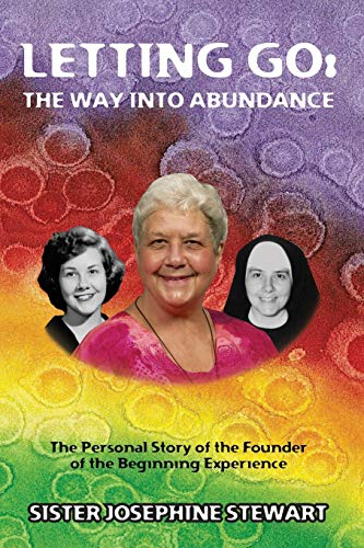 Letting Go: The Way into Abundance: The Personal Story of the Founder of the Beginning Experience: ...