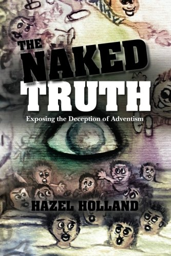 9781439266625: The Naked Truth: Exposing the Deception of Adventism