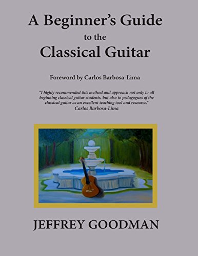A Beginners Guide to the Classical Guitar: Jeffrey Goodman