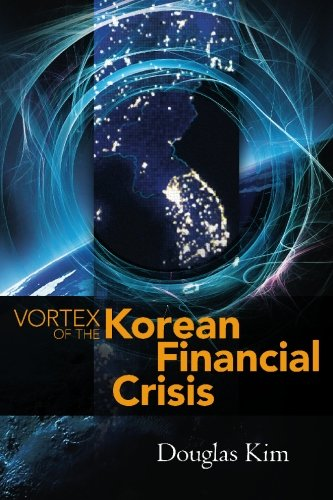 Vortex of the Korean Financial Crisis: Douglas Kim
