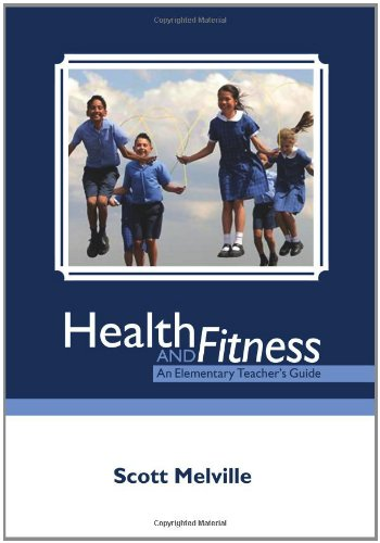 Health and Fitness: An Elementary Teachers Guide: Scott Melville