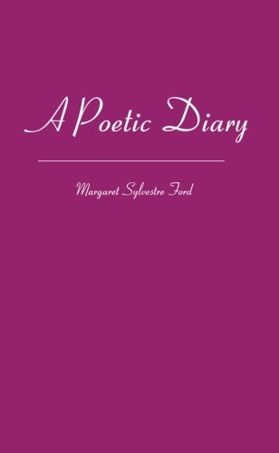 A Poetic Diary: Sixteen Years of Living: Margaret Sylvestre Ford