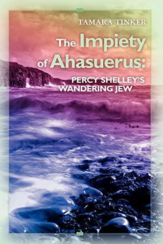 9781439269534: The Impiety of Ahasuerus: Percy Shelley's Wandering Jew