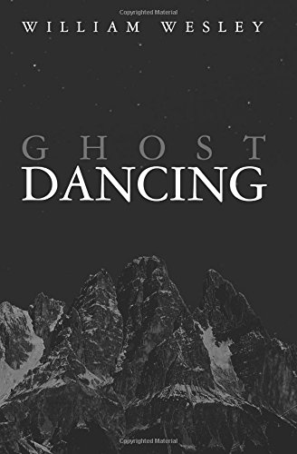 GHOST DANCING: William Wesley