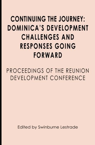 Continuing the Journey: Dominicas Development Challenges and Responses Going Forward: Proceedings ...