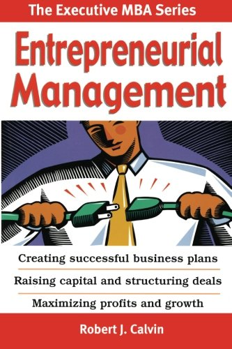 9781439272312: Entrepreneurial Management: Creating successful business plans Raising capital and structuring deals Maximizing profits and growth