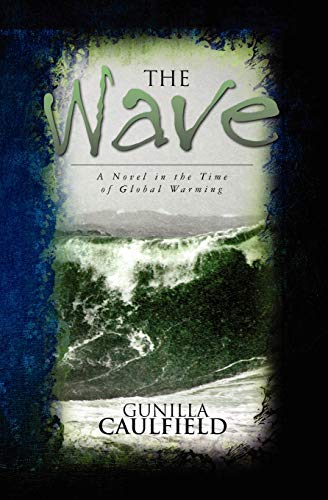The Wave: A Novel in the Time of Global Warming: Gunilla Caulfield