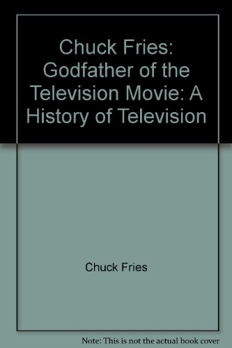 9781439273883: Chuck Fries: Godfather of the Television Movie: A History of Television