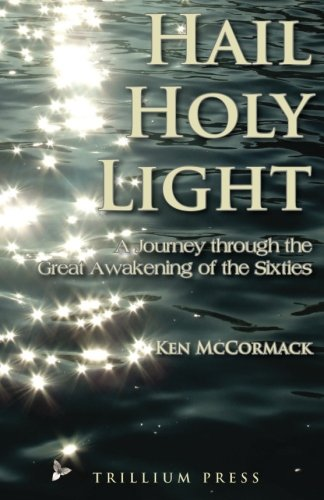 Hail, Holy Light: A Journey Through the: Ken McCormack
