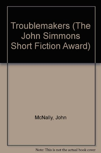 Troublemakers (The John Simmons Short Fiction Award) (1439501505) by McNally, John
